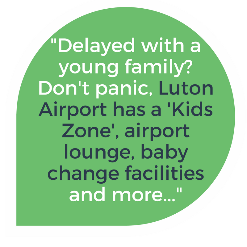 Delayed flights with a young family? Luton Airport has a kids zone, baby changing facilities etc.