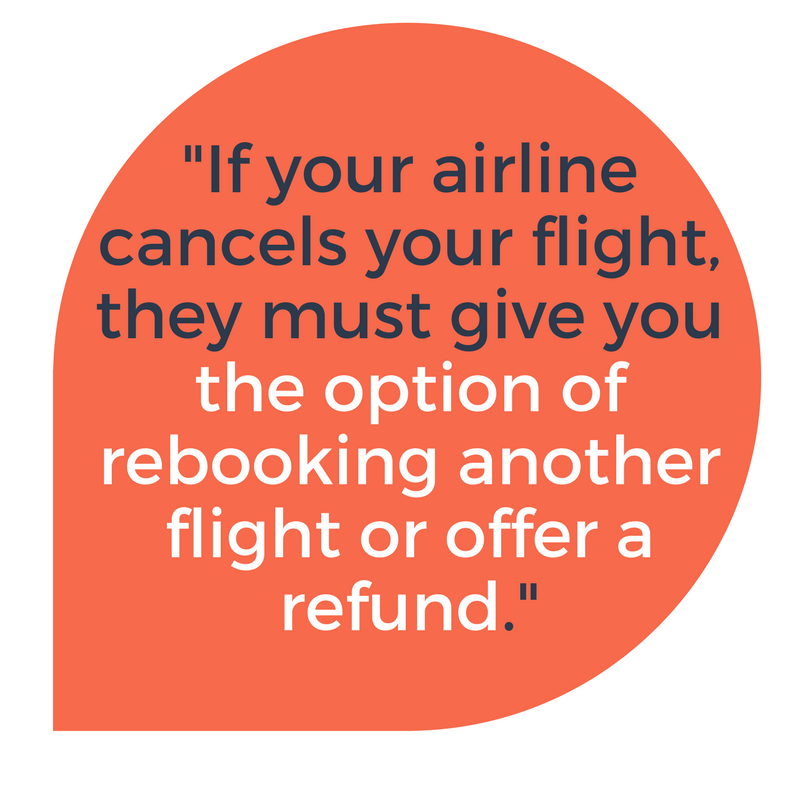If your airline cancels your flight they must offer a refund or give you the option to rebook
